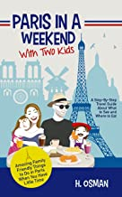 Paris in a Weekend with Two Kids: A Step-By-Step Travel Guide About What to See and Where to Eat (Amazing Family-Friendly ...