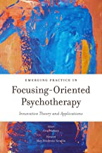 Emerging Practice in Focusing-Oriented Psychotherapy: Innovative Theory and Applications (Advances in Focusing-Oriented Ps...