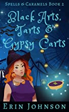 Black Arts, Tarts & Gypsy Carts : A Cozy Witch Mystery (Spells & Caramels Book 2)