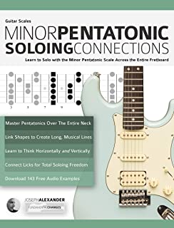 Guitar Scales: Minor Pentatonic Soloing Connections: Learn to Solo with the Minor Pentatonic Scale Across the Entire Fretboard (Minor Pentatonic Scales for Guitar Book 1) (English Edition)