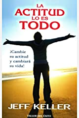 La actitud lo es todo / Attitude is Everything: ¡cambie Su Actitud Y Cambiará Su Vida! / Change Your Attitude and Change Your Life! (Spanish Edition) Paperback