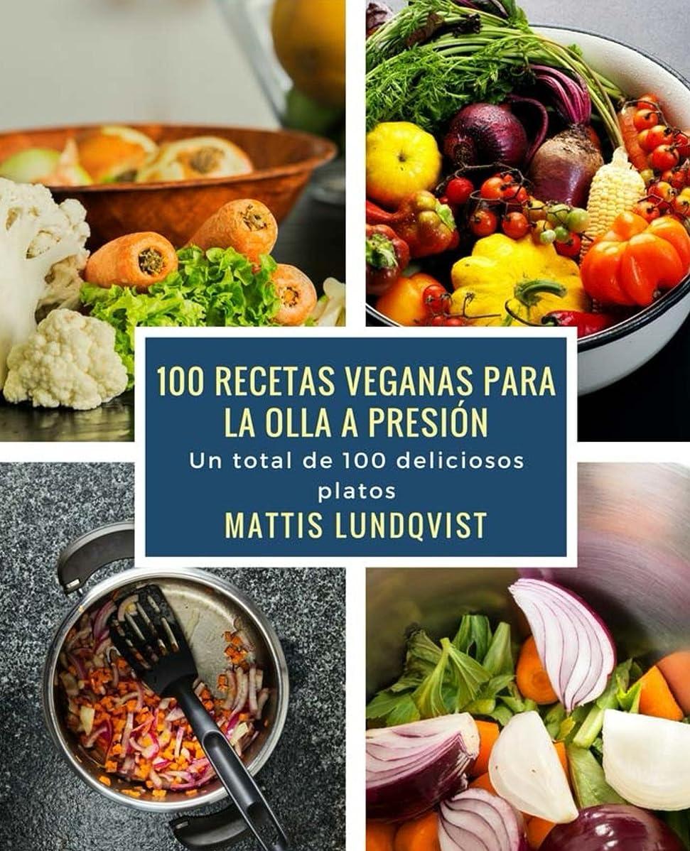 100 recetas veganas para la olla a presión: Un total de 100 deliciosos platos (Spanish Edition)