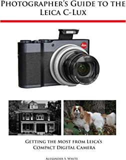 Photographer's Guide to the Leica C-Lux: Getting the Most from Leica's Compact Digital Camera