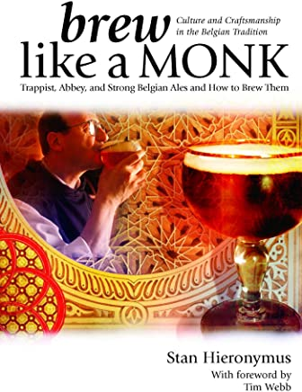 Brew Like a Monk: Trappist, Abbey, and Strong Belgian Ales and How to Brew Them (English Edition)