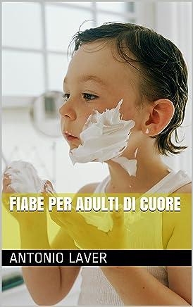 FIABE PER ADULTI DI CUORE. V 1 (FIABE IN CHIAVE PSICANALITICA)