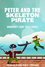 MINECRAFT: Peter and the Skeleton Pirate (Book 3) (minecraft diaries, minecraft books for kids, minecraft adventures, minecraft handbook, minecraft pocket ... seeds) (Minecraft Fairy Tales Series)