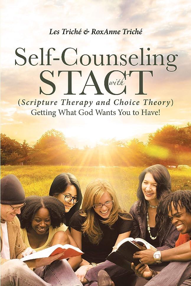 シェード素晴らしいピザSelf-Counseling with STACT (Scripture Therapy and Choice Theory): Getting What God Wants You to Have! (English Edition)