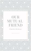 Charles Dickens : Our Mutual Friend (illustrated)