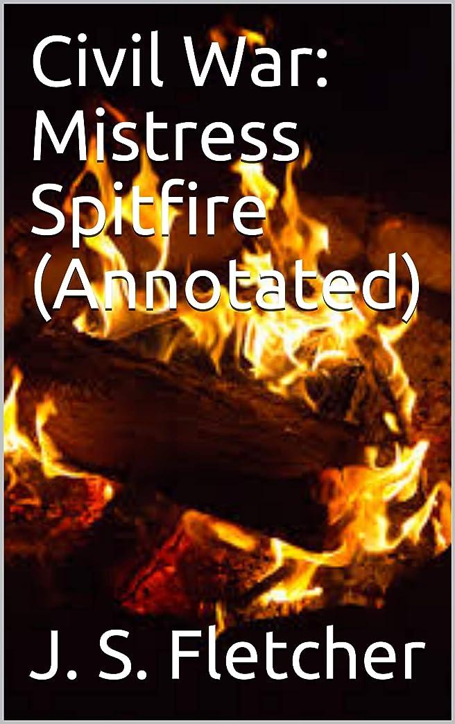 どれかプロテスタントパースCivil War: Mistress Spitfire (Annotated) (English Edition)