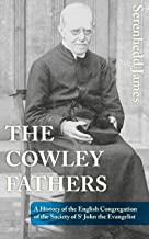 The Cowley Fathers: A History of the English Congregation of the Society of St John the Evangelist
