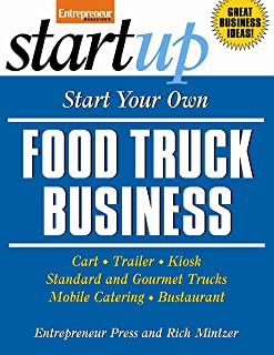 Start Your Own Food Truck Business: Cart, Trailer, Kiosk, Standard and Gourmet Trucks, Mobile Catering and Bustaurant (StartUp Series)