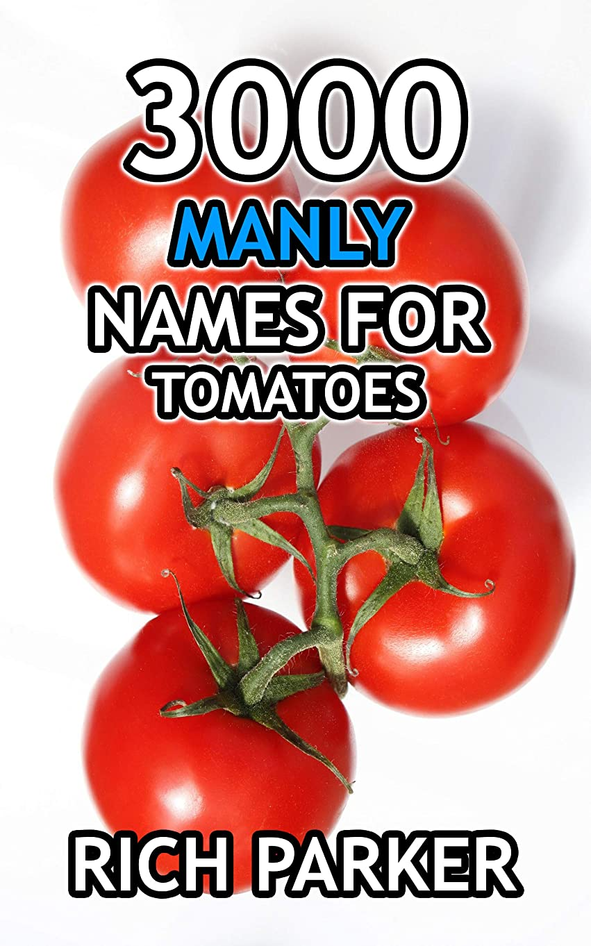 関数そこから護衛3000 Manly Names For Tomatoes (#38) (English Edition)