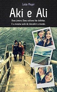 Aki e Ali: Duas jovens. Duas culturas tão distintas. E a mesma sede de descobrir o mundo. (Portuguese Edition)