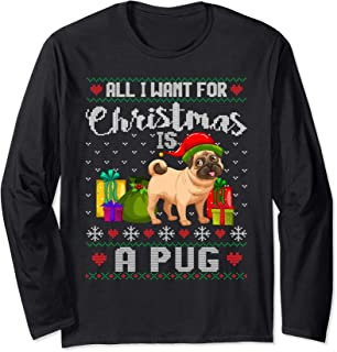 All I Want For Christmas Is A Pug Ugly Xmas Sweater Gifts Long Sleeve T-Shirt