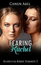 Fearing Rachel: Blushing Bride Submits 7
