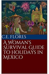 A Woman's Survival Guide to Holidays in Mexico (A Woman's Survival Guide to Living in Mexico) Kindle Edition