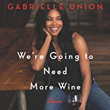 We're Going to Need More Wine: Stories That Are Funny, Complicated, and True