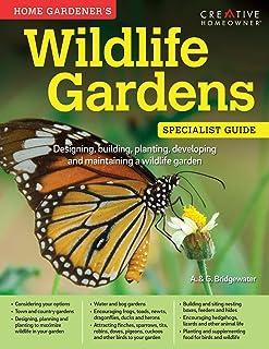 Home Gardener's Wildlife Gardens: Designing, building, planting, developing and maintaining a wildlife garden