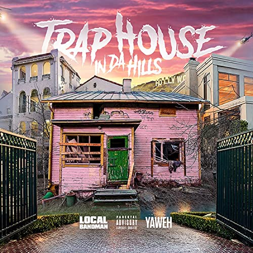 Trap House In Da Hills Explicit By Local Bandman Yaweh On Amazon