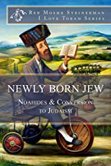 Newly Born Jew: Noahides & Conversion to Judaism (I Love Torah Series) Kindle Edition