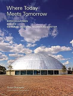 Where Today Meets Tomorrow: Eero Saarinen and the General Motors Technical Center (icon of midcentury architecture by Eero Saarinen)