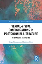 Verbal-Visual Configurations in Postcolonial Literature: Intermedial Aesthetics (Routledge Research in Postcolonial Litera...