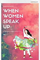 When Women Speak Up: A Women's Web Collection of inspiring stories Kindle Edition