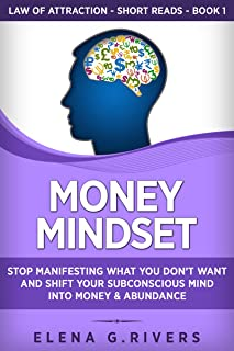 Money Mindset: Stop Manifesting What You Don't Want and Shift Your Subconscious Mind into Money & Abundance (Law of Attrac...