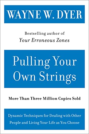 Pulling Your Own Strings: Dynamic Techniques for Dealing with Other People and Living Your Life As You Choose (English Edition)