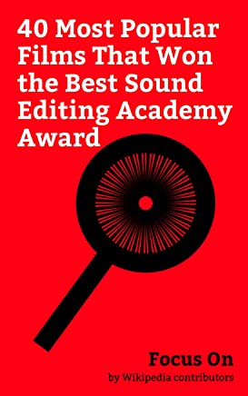 Focus On: 40 Most Popular Films That Won the Best Sound Editing Academy Award: Academy Award for Best Sound Editing, Arrival (film), Titanic (1997 film), ... Saving Private Ryan, etc. (English Edition)