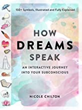 How Dreams Speak: An Interactive Journey into Your Subconscious (150+ Symbols, Illustrated and Fully Explained)
