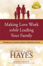 Making Love Work While Leading Your Family: Marriage Lessons from a Power Couple