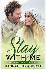 Stay with Me: A Christian Faith Romance (Faith and Love Book 3) Kindle Edition