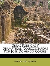 Obras poéticas y dramáticas. Coleccionadas por José Domingo Cortés (Spanish Edition)