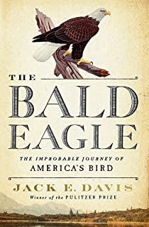 The Bald Eagle: The Improbable Journey of America's Bird