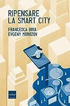 Ripensare la smart city (Italian Edition)