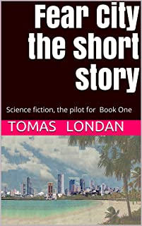 Fear City the short story: Science fiction, the pilot for Book One (FC short 1) (English Edition)