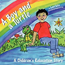 A Boy and a Turtle: A Relaxation Story teaching young children visualization techniques to increase creativity while lower...