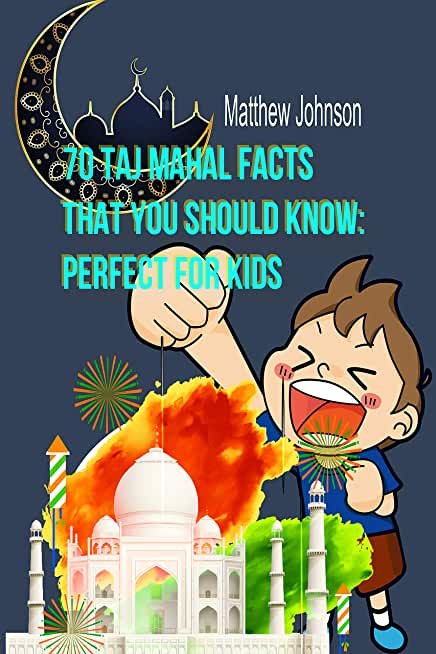 70 Taj Mahal Facts That You Should Know: Perfect For Kids (English Edition)