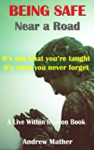 Being Safe near a Road: It's not what you're taught, it's what you never forget. (Live within Reason Book 23)