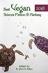 Best Vegan Science Fiction & Fantasy 2018 (Best Vegan Science Fiction and Fantasy Book 3) Kindle Edition
