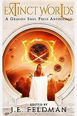 Extinct Worlds: A Dragon Soul Press Anthology Kindle Edition