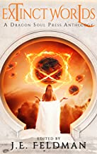 Extinct Worlds: A Dragon Soul Press Anthology