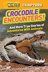 National Geographic Kids Chapters: Crocodile Encounters: and More True Stories of Adventures with Animals (Chapter Book) Kindle Edition