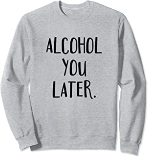 Best alcohol you later sweater Reviews