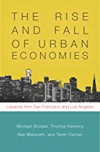 The Rise and Fall of Urban Economies: Lessons from San Francisco and Los Angeles (Innovation and Technology in the World Economy)