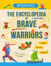 The Encyclopedia of Brave Warriors: Warriors & Weapons in Facts & Figures (Infographics for Kids Book 3)