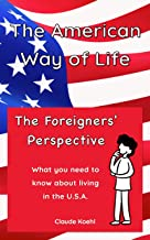 The American Way of Life. The Foreigners' Perspective: What you need to know about living in the U.S.A.