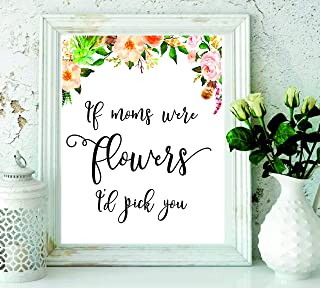 Gifts For Mom - Mom print - home decor - Mom Quote - room decor - Floral Quote - Mother day Gifts - black and white - Gifts For Her - If Moms Were Flowers I'd Pick You#WP-60