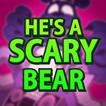 Best he's a scary bear Reviews